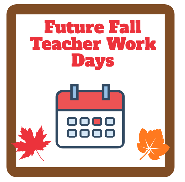 Future Fall Teacher Work Days